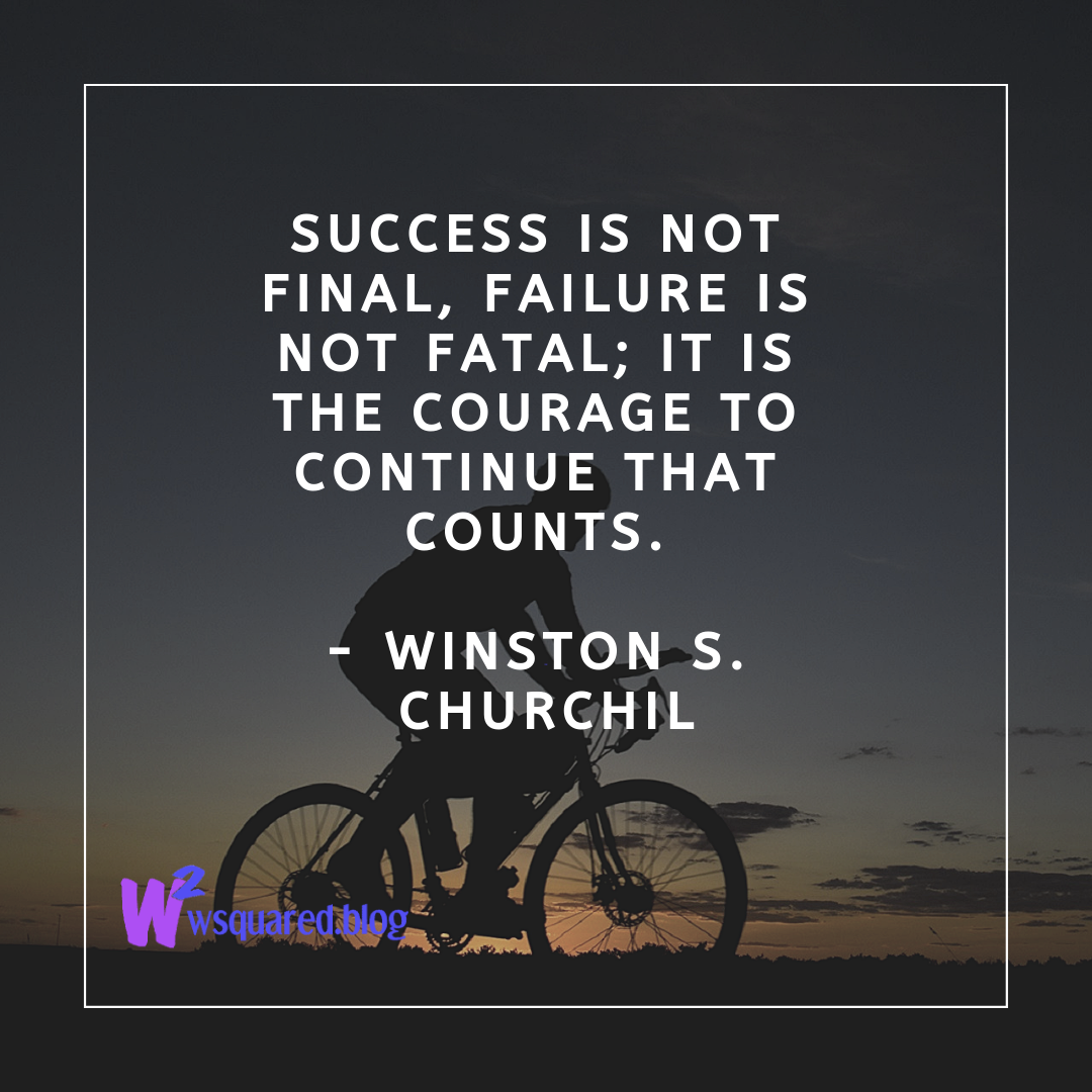 Success is not final, failure is not fatal; it is the courage to continue that counts. - Winston S. Churchil